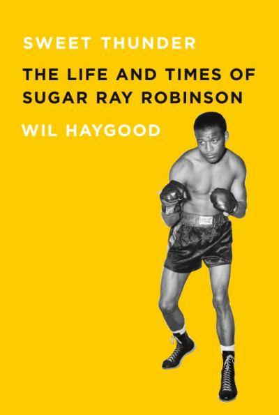 sweet_thunder_the_life_and_times_of_sugar_ray_robinson_libro_will_Haygood